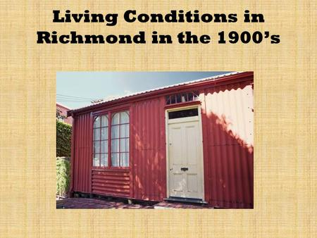 Living Conditions in Richmond in the 1900s. What was used in early colonisation? In early colonisation, tents were used by settlers as houses. They had.