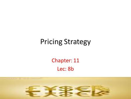 Pricing Strategy Chapter: 11 Lec: 8b.