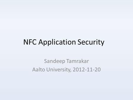 NFC Application Security Sandeep Tamrakar Aalto University, 2012-11-20.