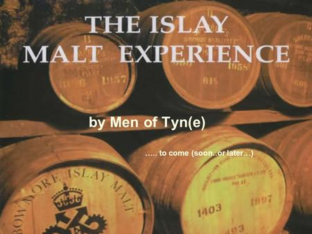 By Men of Tyn(e) ….. to come (soon..or later…). Islay by MoT Islay and Jura Distilleries Itinerary (Tour Operator Bell or Kukliš)