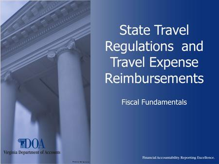 Photo by Karl Steinbrenner State Travel Regulations and Travel Expense Reimbursements Fiscal Fundamentals.