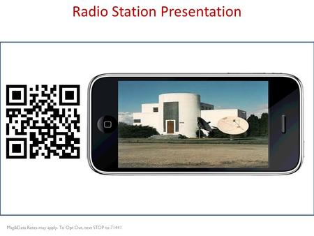 Title slide Radio Station Presentation Msg&Data Rates may apply. To Opt Out, text STOP to 71441.