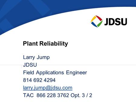 Plant Reliability Larry Jump JDSU Field Applications Engineer