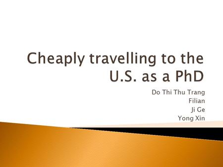 Do Thi Thu Trang Filian Ji Ge Yong Xin. Difficulties: Visa application Very expensive cost (~ $10.000) Do you want to travel to the USA? Attend conference.