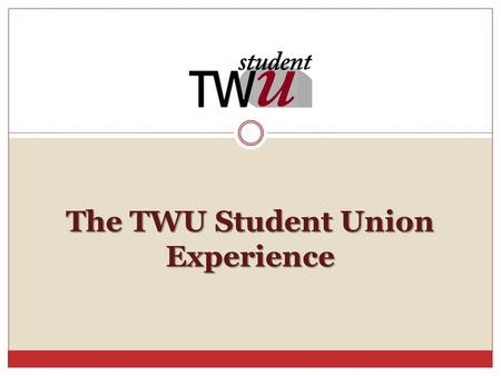 The TWU Student Union Experience. What Does the Student Union Offer? Meeting Space Food Services Fairs Vendor Space Information Tables Programming Advertisement.