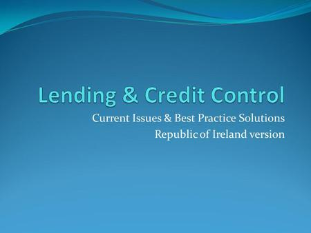 Current Issues & Best Practice Solutions Republic of Ireland version.