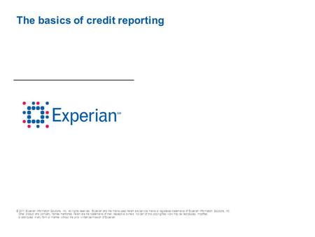© 2011 Experian Information Solutions, Inc. All rights reserved. Experian and the marks used herein are service marks or registered trademarks of Experian.