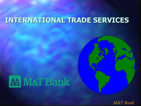 M&T Bank INTERNATIONAL TRADE SERVICES. Country Risk Risk of Doing Business in Buyers Country Risk of Doing Business in Buyers Country.