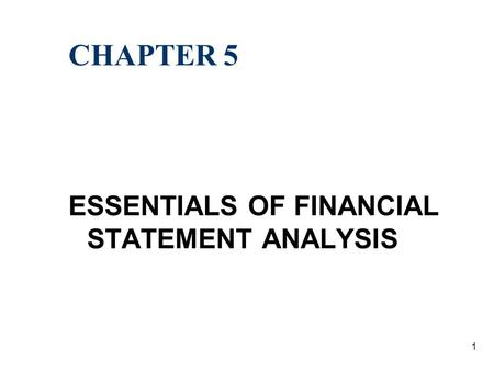 1 CHAPTER 5 ESSENTIALS OF FINANCIAL STATEMENT ANALYSIS.