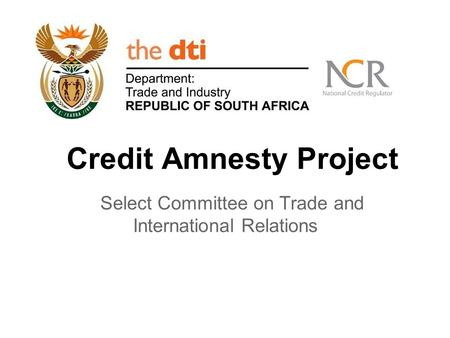 Credit Amnesty Project Select Committee on Trade and International Relations.