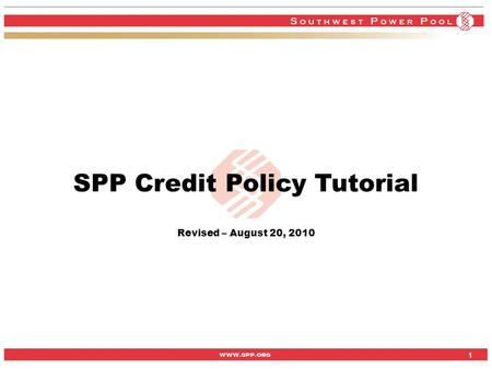 Www.spp.org 1 1 SPP Credit Policy Tutorial Revised – August 20, 2010.