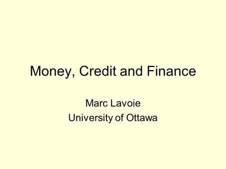 Money, Credit and Finance Marc Lavoie University of Ottawa.
