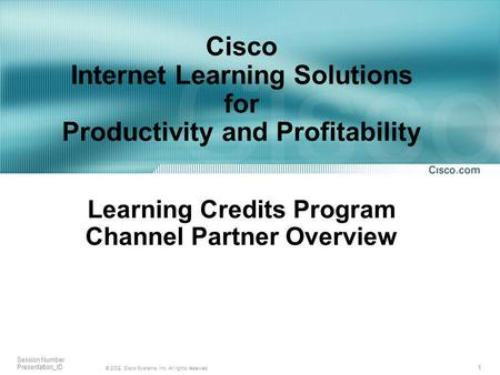 1 © 2002, Cisco Systems, Inc. All rights reserved. Session Number Presentation_ID Cisco Internet Learning Solutions for Productivity and Profitability.