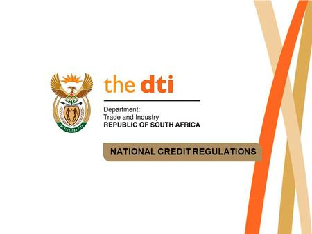 NATIONAL CREDIT REGULATIONS. Process Final amendments approved in National Assembly on 13 December 2005 President signed National Credit Act, No 34 of.