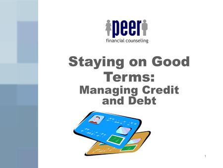 1 Staying on Good Terms: Managing Credit and Debt.
