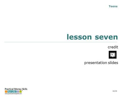 Teens lesson seven credit presentation slides 04/09.