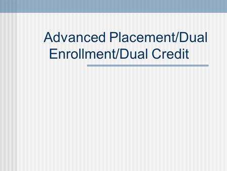 Advanced Placement/Dual Enrollment/Dual Credit. AP/Dual Enrollment/Dual Credit There are many pros & cons to taking AP classes, dual credit and dual enrollment.