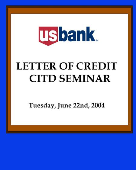 LETTER OF CREDIT CITD SEMINAR Tuesday, June 22nd, 2004.