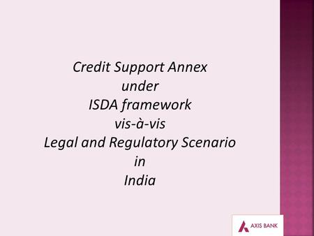 Credit Support Annex under ISDA framework vis-à-vis Legal and Regulatory Scenario in India.