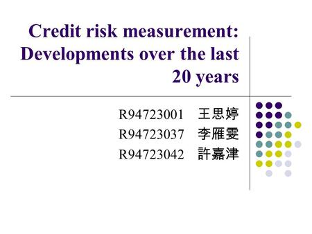 Credit risk measurement: Developments over the last 20 years R94723001 R94723037 R94723042.