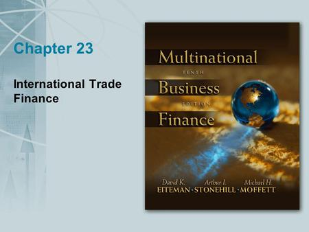 Chapter 23 International Trade Finance. Copyright © 2004 Pearson Addison-Wesley. All rights reserved. 23-2 The Trade Relationship Trade financing shares.