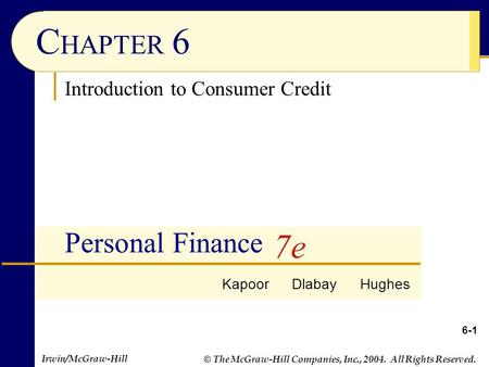 Irwin/McGraw-Hill © The McGraw-Hill Companies, Inc., 2004. All Rights Reserved. 6-1 C HAPTER 6 Personal Finance Kapoor Dlabay Hughes 7e Introduction to.