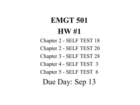 EMGT 501 HW #1 Chapter 2 - SELF TEST 18 Chapter 2 - SELF TEST 20 Chapter 3 - SELF TEST 28 Chapter 4 - SELF TEST 3 Chapter 5 - SELF TEST 6 Due Day: Sep.