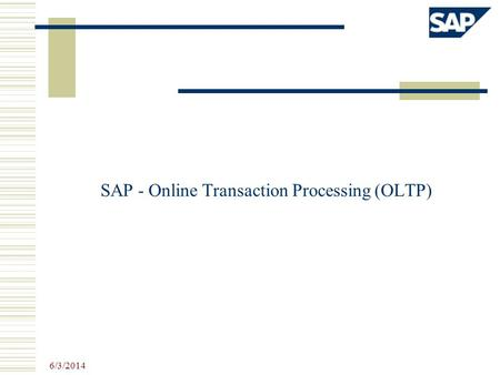 SAP - Online Transaction Processing (OLTP) 6/3/2014.
