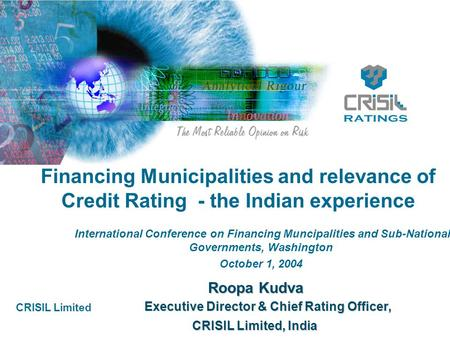 CRISIL Limited Financing Municipalities and relevance of Credit Rating - the Indian experience International Conference on Financing Muncipalities and.