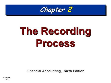 Chapter 2-1 The Recording Process Financial Accounting, Sixth Edition Chapter 2.