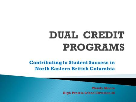 Contributing to Student Success in North Eastern British Columbia Wendy Moore High Prairie School Division 48.