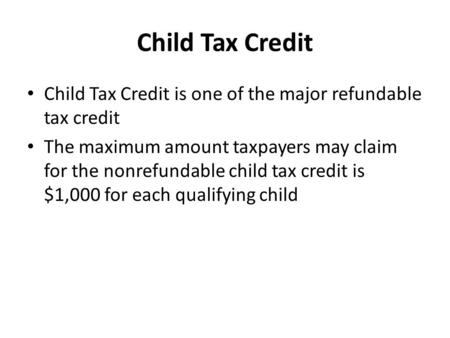 Child Tax Credit Child Tax Credit is one of the major refundable tax credit The maximum amount taxpayers may claim for the nonrefundable child tax credit.