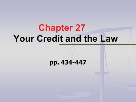 Chapter 27 Your Credit and the Law pp. 434-447. Learning Objectives 1.Explain 1.Explain how government protects credit rights. 2. Name 2. Name federal.