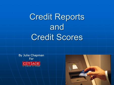 Credit Reports and Credit Scores By Julie Chapman For.
