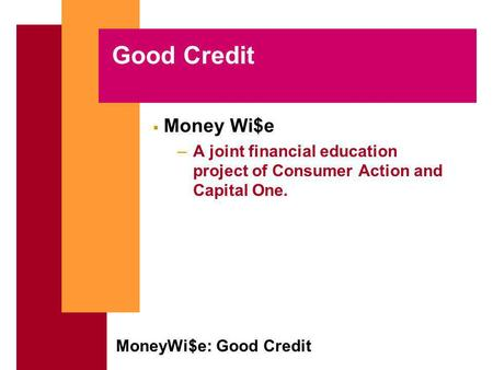 MoneyWi$e: Good Credit Good Credit Money Wi$e –A joint financial education project of Consumer Action and Capital One.