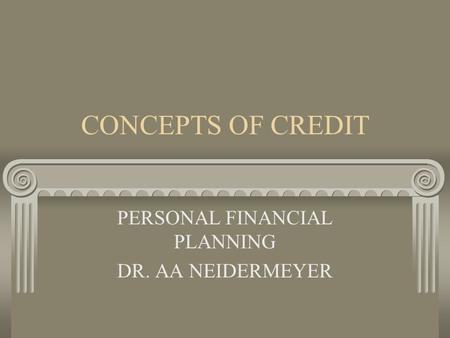 CONCEPTS OF CREDIT PERSONAL FINANCIAL PLANNING DR. AA NEIDERMEYER.