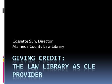 Cossette Sun, Director Alameda County Law Library.