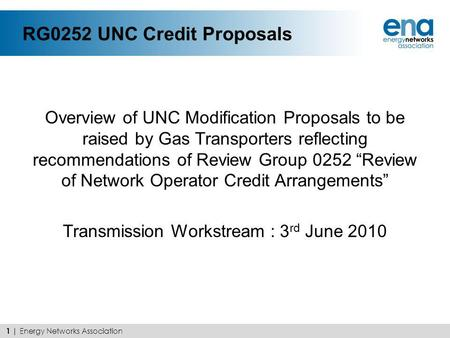 RG0252 UNC Credit Proposals Overview of UNC Modification Proposals to be raised by Gas Transporters reflecting recommendations of Review Group 0252 Review.