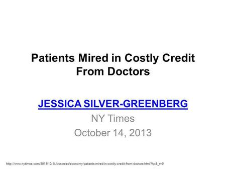 Patients Mired in Costly Credit From Doctors JESSICA SILVER-GREENBERG NY Times October 14, 2013