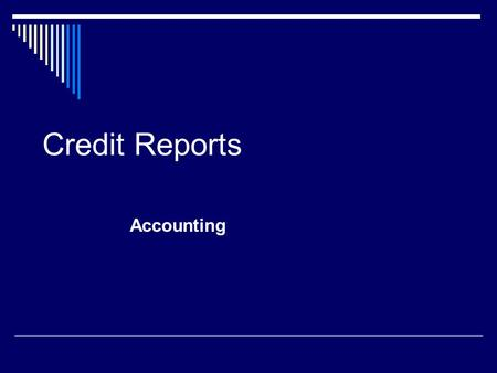 Credit Reports Accounting. Credit Regulations Credit is protected by many laws Businesses want to make sure the person wanting credit is able pay back.