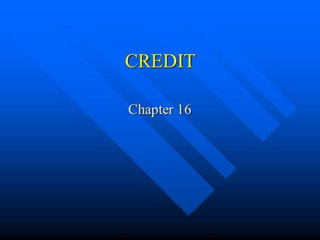 CREDIT Chapter 16. Goals for Chapter 16.1 What is Credit? Describe the history of credit in America. Describe the history of credit in America. Define.