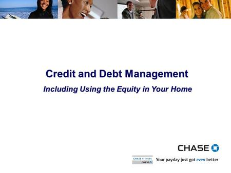 1 Credit and Debt Management Including Using the Equity in Your Home.