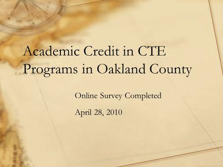 Academic Credit in CTE Programs in Oakland County Online Survey Completed April 28, 2010.