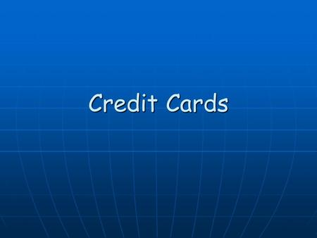 Credit Cards. What Is Credit? Credit is a method of selling goods or services without the buyer having cash in hand Credit is a method of selling goods.