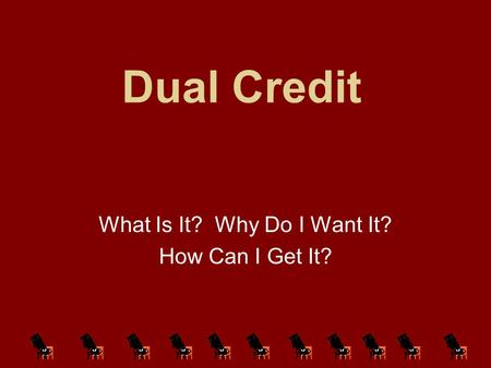 Dual Credit What Is It? Why Do I Want It? How Can I Get It?