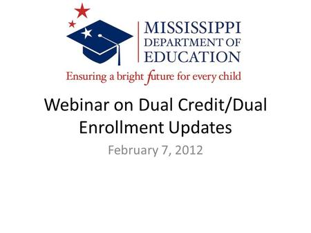 Webinar on Dual Credit/Dual Enrollment Updates February 7, 2012.