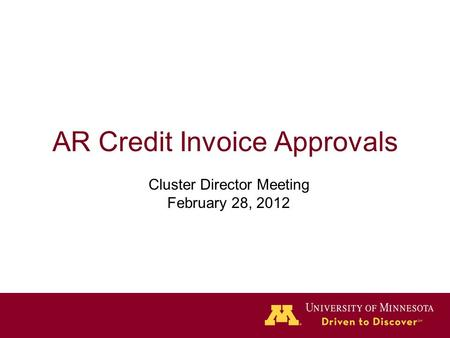 AR Credit Invoice Approvals Cluster Director Meeting February 28, 2012.