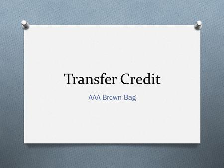 Transfer Credit AAA Brown Bag. Which Form? Transfer2.unl.edu will become Creditevaluation.unl.edu this spring.
