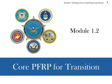 1 Module 1.2 Analyze Your Credit Report and Score Core PFRP for Transition Module 1.2.