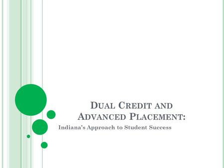 D UAL C REDIT AND A DVANCED P LACEMENT : Indianas Approach to Student Success.